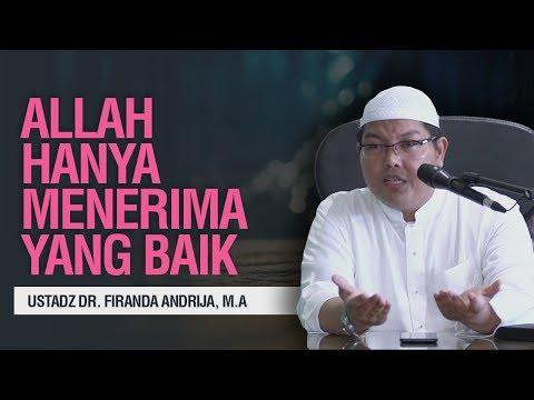 Allah Hanya Menerima yang Baik - Ustadz Dr. Firanda Andirja, Lc, M.A