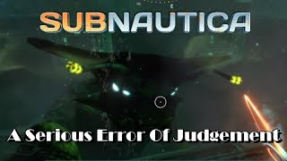 Subnautica - A Serious Error Of Judgement