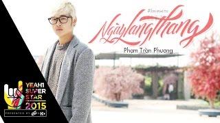 Video clip Ngày Lang Thang | Phạm Trần Phương | Yeah1 Superstar (Official Music Video)
