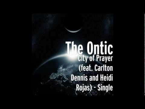 The Ontic: City of Prayer (feat. Carlton Dennis and Heidi Rojas)