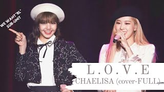 "CHAELISA - L.O.V.E ( FULL cover at Blackpink Private Stage) WE WANT ""RL"" SUB-UNIT!!!!! #blackpink"