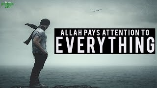 Allah Pays Attention To Everything