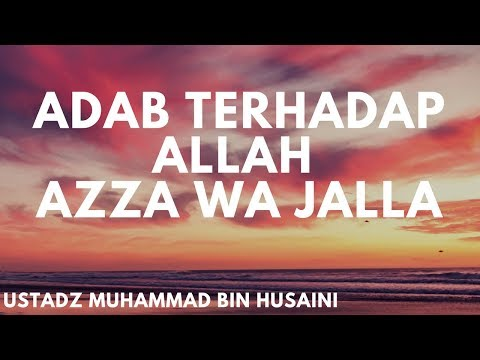 Adab Terhadap Allah - Ustadz Muhammad bin Husaini