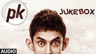 OFFICIAL: 'PK' Full Songs JUKEBOX Tharki Chokro, Nanaga Punga Dost