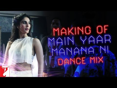Making Of The Song - Main Yaar Manana Ni | Dance Mix | Vaani Kapoor