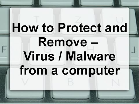How to protect and remove - virus/malware from a computer