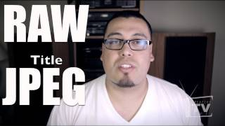 RAW Vs JPEG, WHICH ONE IS BETTER?! EP# 2 Part 1