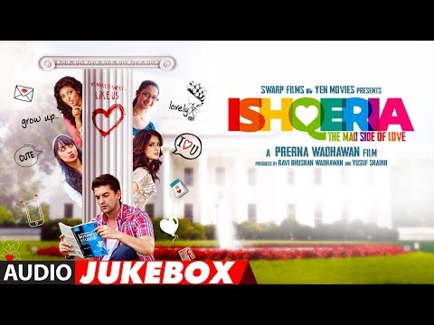 Full Album : ISHQERIA | Audio Jukebox | Richa Chadha | Neil Nitin Mukesh | Aarish Singh