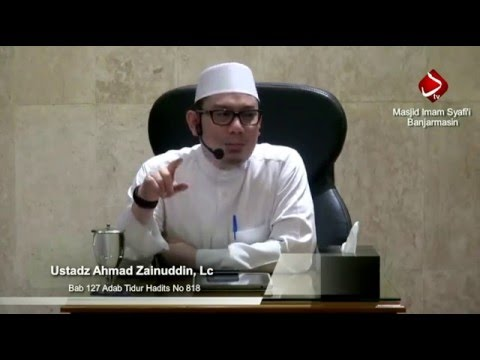 Bab 127 Adab Tidur Hadits No 818 & 819 - Ustadz Ahmad Zainuddin, Lc