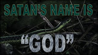 """Satan's Name Is """"God"""" - Part 1 of 2"""