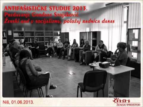 Antifašističke studije 2013 - Gordana Stojaković - Ženski rad u socijalizmu, položaj radnica danas