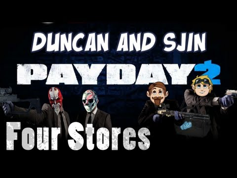 Sjin and Duncan Play Payday 2: Four Stores