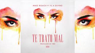 Mike Roach, YL, Shyno - Te Trato Mal [Official Audio]