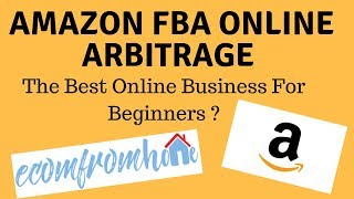 Amazon FBA Online Arbitrage Best Online Business For Beginners ? (Kinda)
