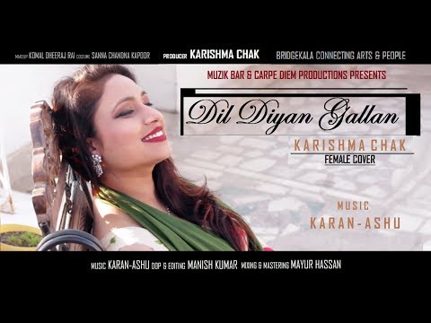 Dil Dilyan Gallan Song | Female Cover | Karishma Chak | Ft. Karan-Ashuman |Tiger Zinda Hai |Atif