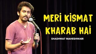 Meri Kismat Kharab Hai  Stand up comedy by Shashwat Maheshwari