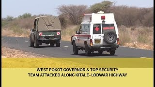 West Pokot governor & top security team attacked along Kitale-Lodwar highway