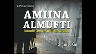Basaasadii Carbeed Amina Al Mufti (Part One)
