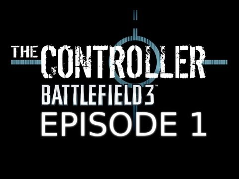 The Controller - Battlefield 3 - Episode 1 