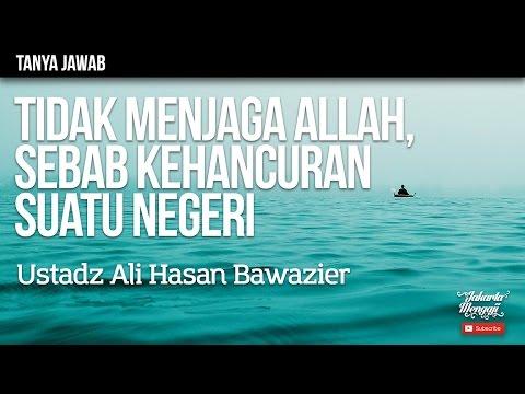Tanya Jawab : Tidak Menjaga Allah, Sebab Kehancuran Suatu Negeri - Ustadz Ali Hasan Bawazier
