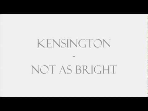 Kensington - Not As Bright