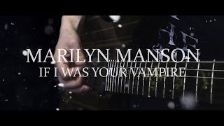 Watch Marilyn Manson If I Was Your Vampire video