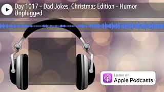 Day 1017 – Dad Jokes, Christmas Edition – Humor Unplugged