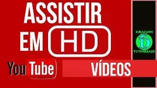 Como assistir um vídeo do youtube em HD