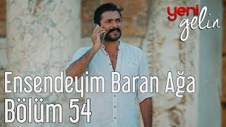 Download Lagu Yeni Gelin 54. Bölüm - Ensendeyim Baran Ağa Gratis STAFABAND