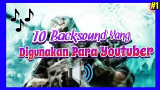 Download Lagu 10 Backsound/Lagu Yang Sering Digunakan Youtuber | Part #1 Gratis STAFABAND