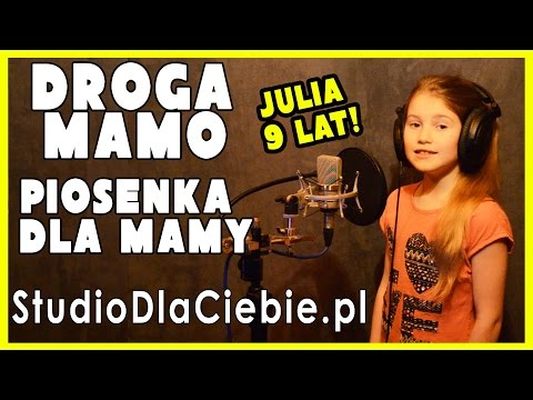 Droga Mamo - Piosenka Dla Mamy - Julia Drewniok - 9 Lat