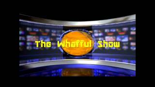 The Whafful Show - Official Intro [HD]