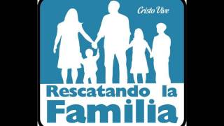 Canción Rescatando la Familia  Cristo Vive
