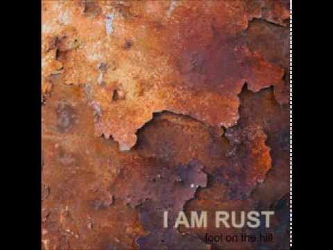 01 I Am Rust – Fool on the Hill