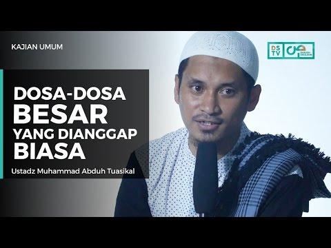 Dosa-Dosa Besar Yang Dianggap Biasa - Ustadz M Abduh Tuasikal