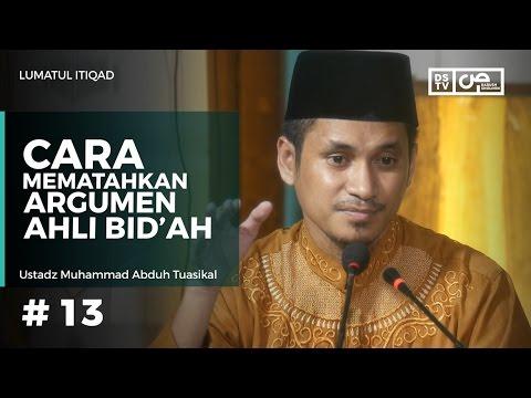 Lumatul Itiqad (13) : Cara Mematahkan Argumen Ahli Bid'ah - Ustadz M Abduh Tuasikal