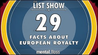 29 Facts about European Royalty - mental_floss List Show Ep. 520 by : Mental Floss