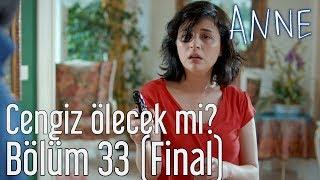 Anne 33 Bolum Final  Cengiz Olecek mi