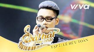 Tôi Kể - Lê Hữu Toàn | Tập 2 | Sing My Song - Bài Hát Hay Nhất 2016 [Official]