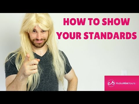 How To Show Your Standards To A Guy