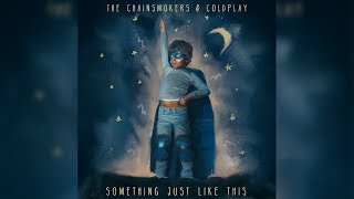 The Chainsmokers & Coldplay - Something Just Like This (Extended Radio Edit)