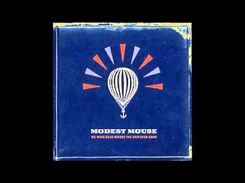 Modest Mouse - We Were Dead Before The Ship Even Sank - Full Album