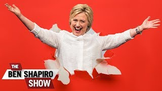 Hillary's Back | The Ben Shapiro Show Ep. 494