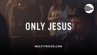 Austin Stone Worship - Only Jesus (MultiTracks.com Sessions)