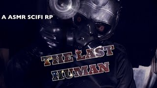 *ASMR* The last human. A scifi roleplay