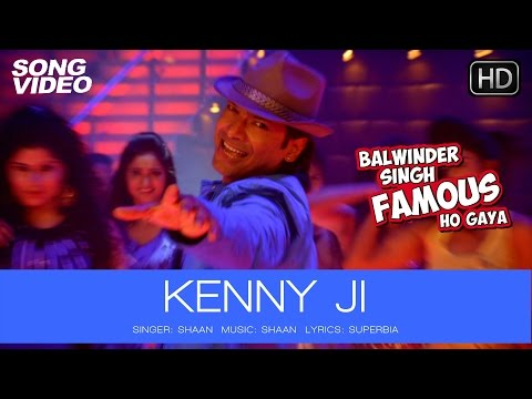Kenny Ji Official Song Video - Balwinder Singh Famous Ho Gaya | Shaan
