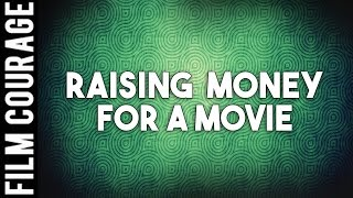 Film Finance - Raising Money For A Movie - A Film Courage Filmmaking Series