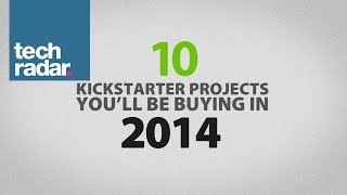 10 Kickstarter projects you'll be buying in 2014