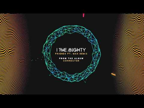 I The Mighty - Friends