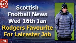 Rodgers Favourite For Leicester Job - Wednesday 16th January - PLZ Scottish Bulletin